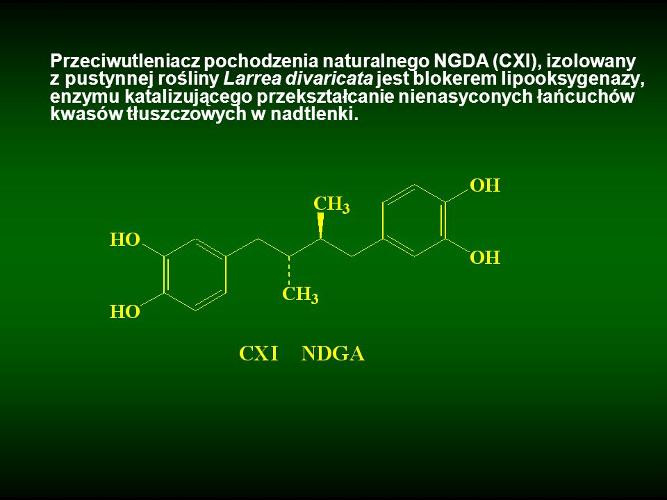 Przeciwutleniacz pochodzenia naturalnego NGDA (CXI), izolowany z pustynnej rośliny Larrea divaricata jest blokerem lipooksygenazy, enzymu katalizującego przekształcanie nienasyconych łańcuchów kwasów tłuszczowych w nadtlenki.