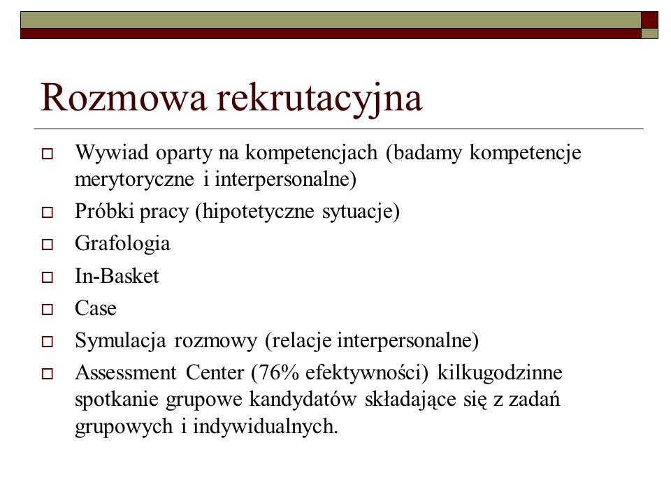 Rozmowa rekrutacyjna Wywiad oparty na kompetencjach (badamy kompetencje merytoryczne i interpersonalne)