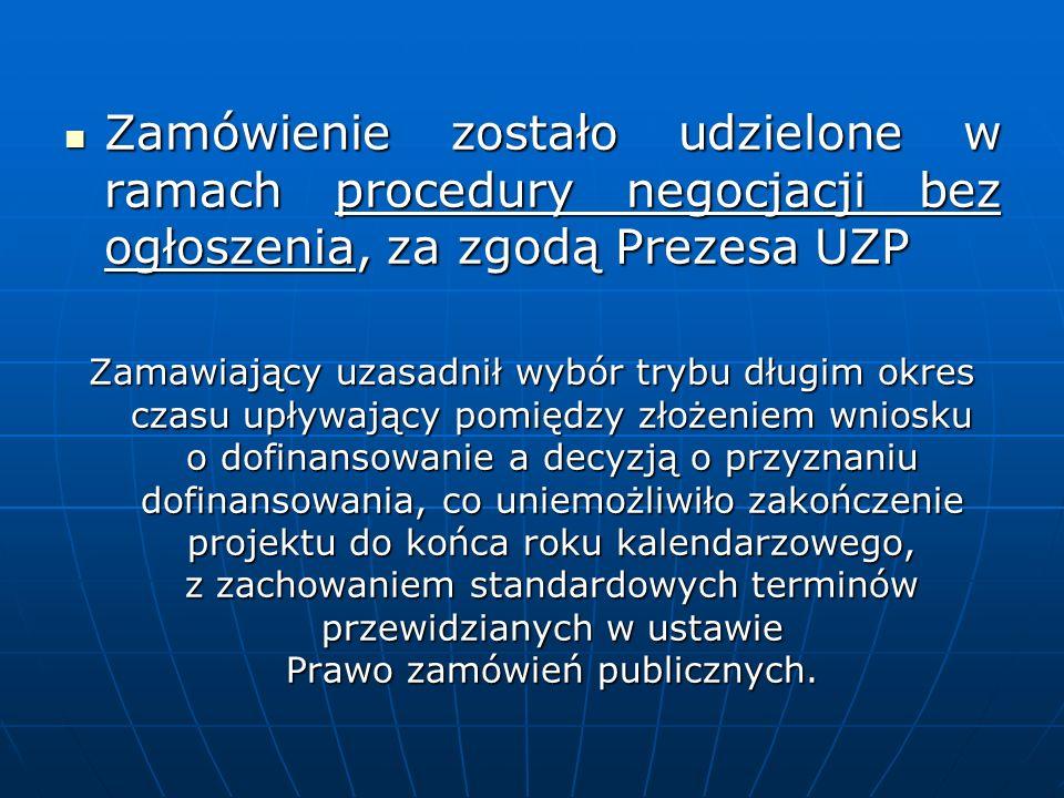 Zamówienie zostało udzielone w ramach procedury negocjacji bez ogłoszenia, za zgodą Prezesa UZP