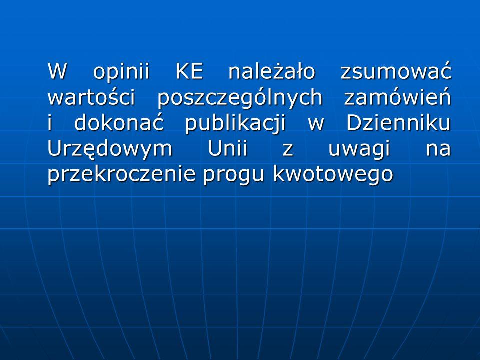 W opinii KE należało zsumować wartości poszczególnych zamówień i dokonać publikacji w Dzienniku Urzędowym Unii z uwagi na przekroczenie progu kwotowego
