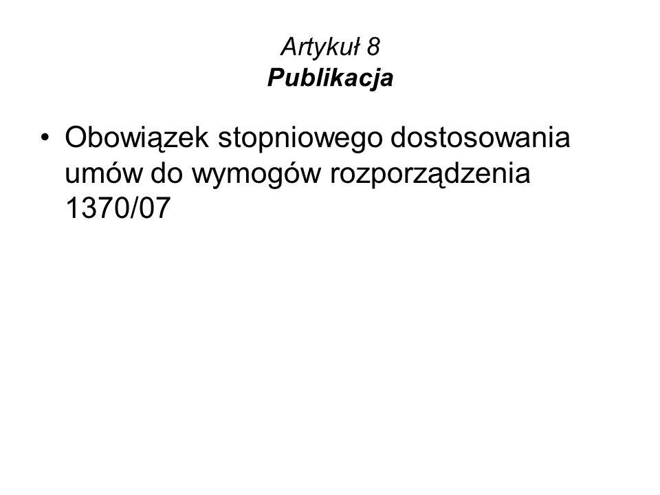 Artykuł 8 Publikacja Obowiązek stopniowego dostosowania umów do wymogów rozporządzenia 1370/07