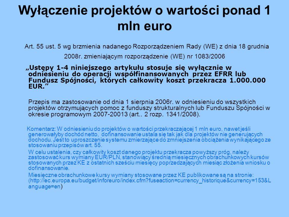 Wyłączenie projektów o wartości ponad 1 mln euro Art. 55 ust
