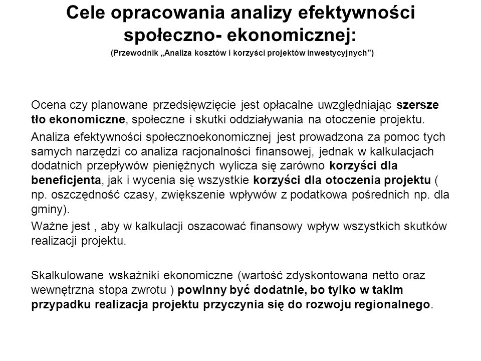 """Cele opracowania analizy efektywności społeczno- ekonomicznej: (Przewodnik """"Analiza kosztów i korzyści projektów inwestycyjnych )"""