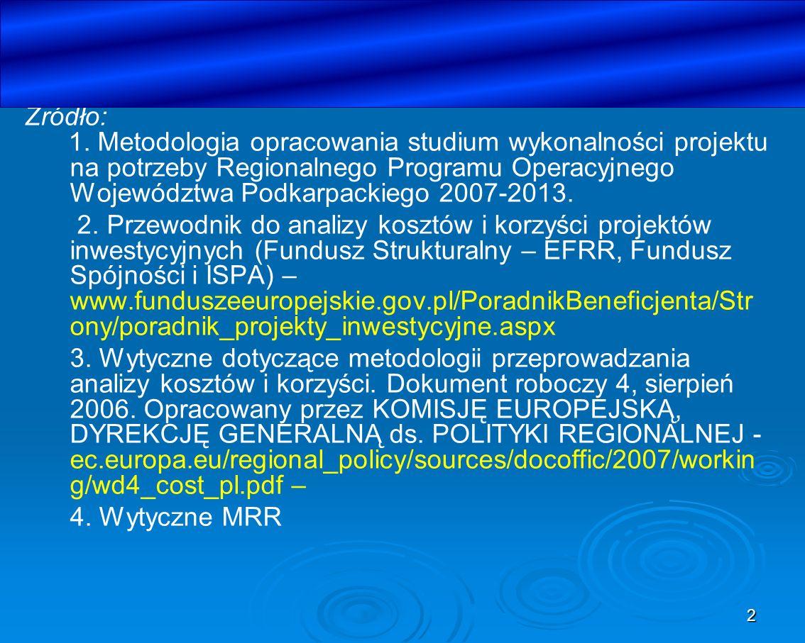 Źródło: 1. Metodologia opracowania studium wykonalności projektu na potrzeby Regionalnego Programu Operacyjnego Województwa Podkarpackiego 2007-2013.