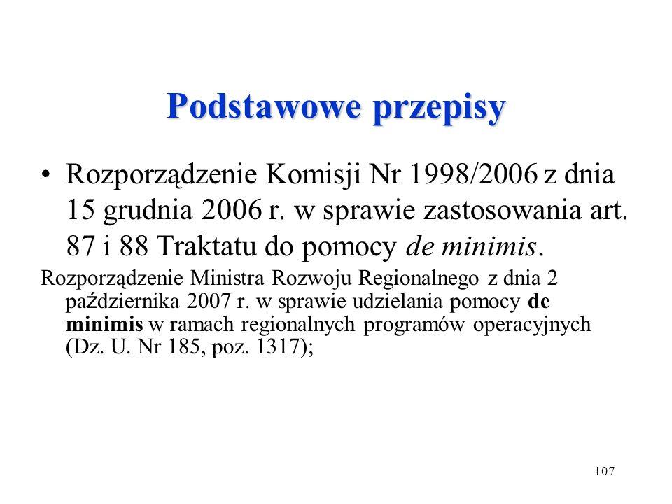 Podstawowe przepisy Rozporządzenie Komisji Nr 1998/2006 z dnia 15 grudnia 2006 r. w sprawie zastosowania art. 87 i 88 Traktatu do pomocy de minimis.