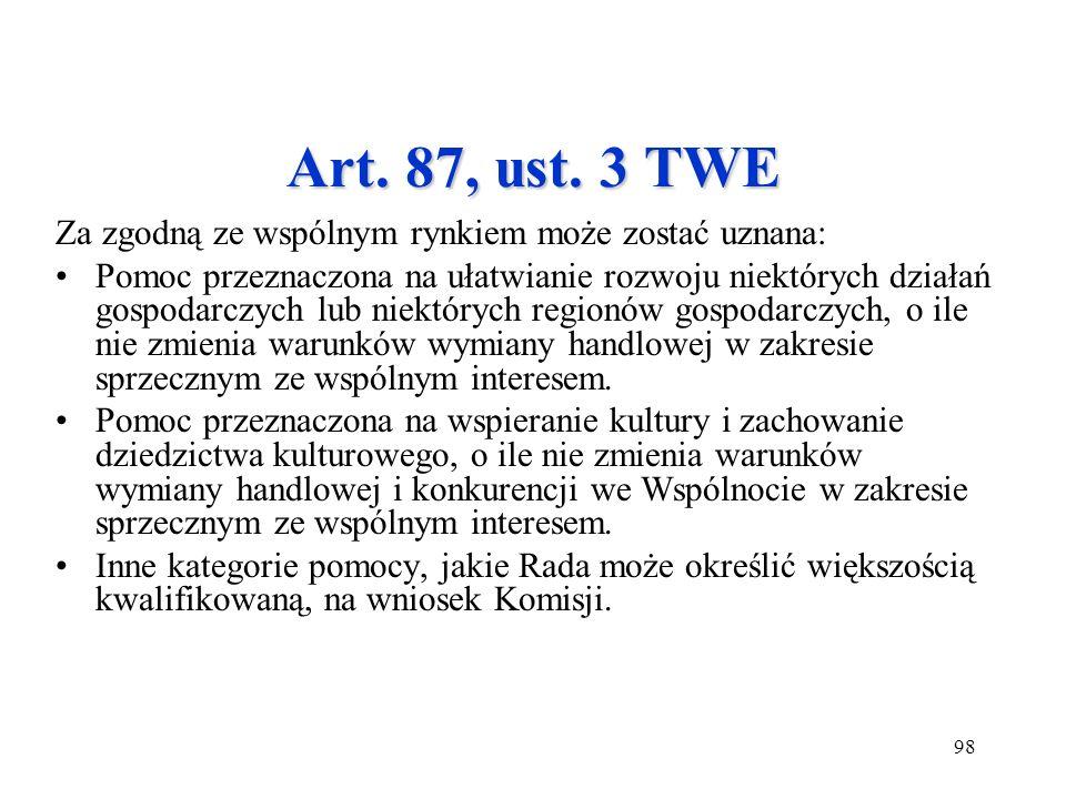 Art. 87, ust. 3 TWE Za zgodną ze wspólnym rynkiem może zostać uznana: