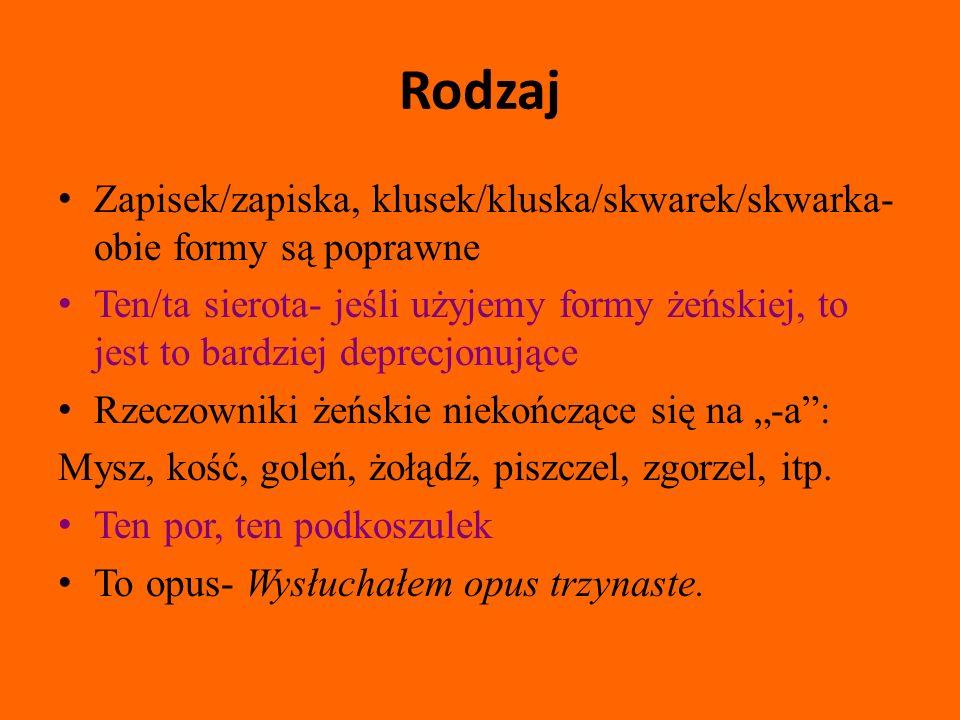 Rodzaj Zapisek/zapiska, klusek/kluska/skwarek/skwarka- obie formy są poprawne.