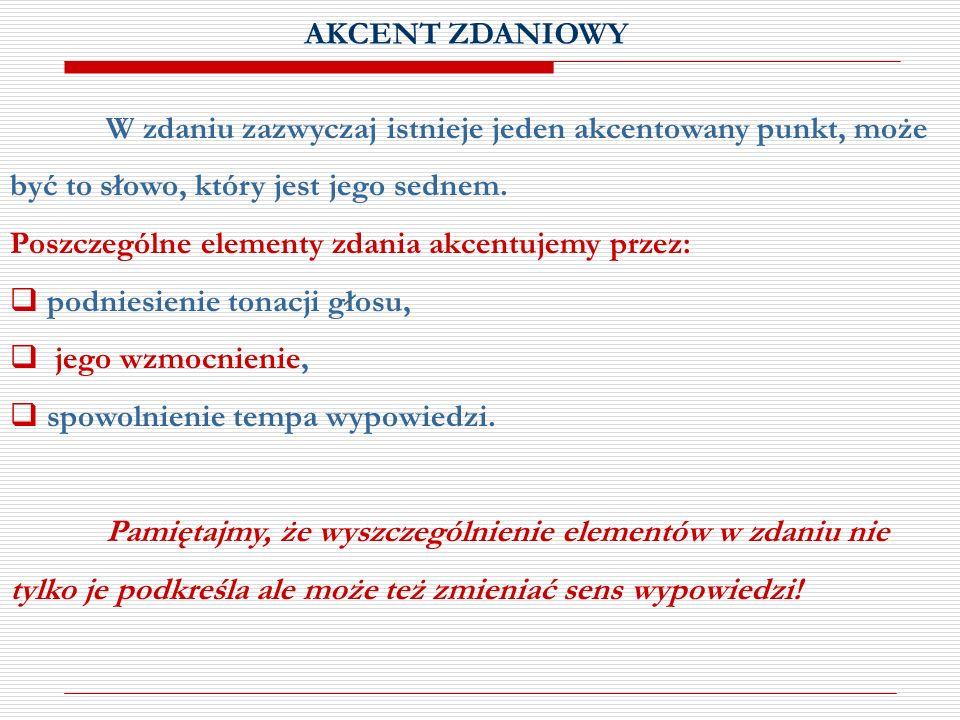 Poszczególne elementy zdania akcentujemy przez: