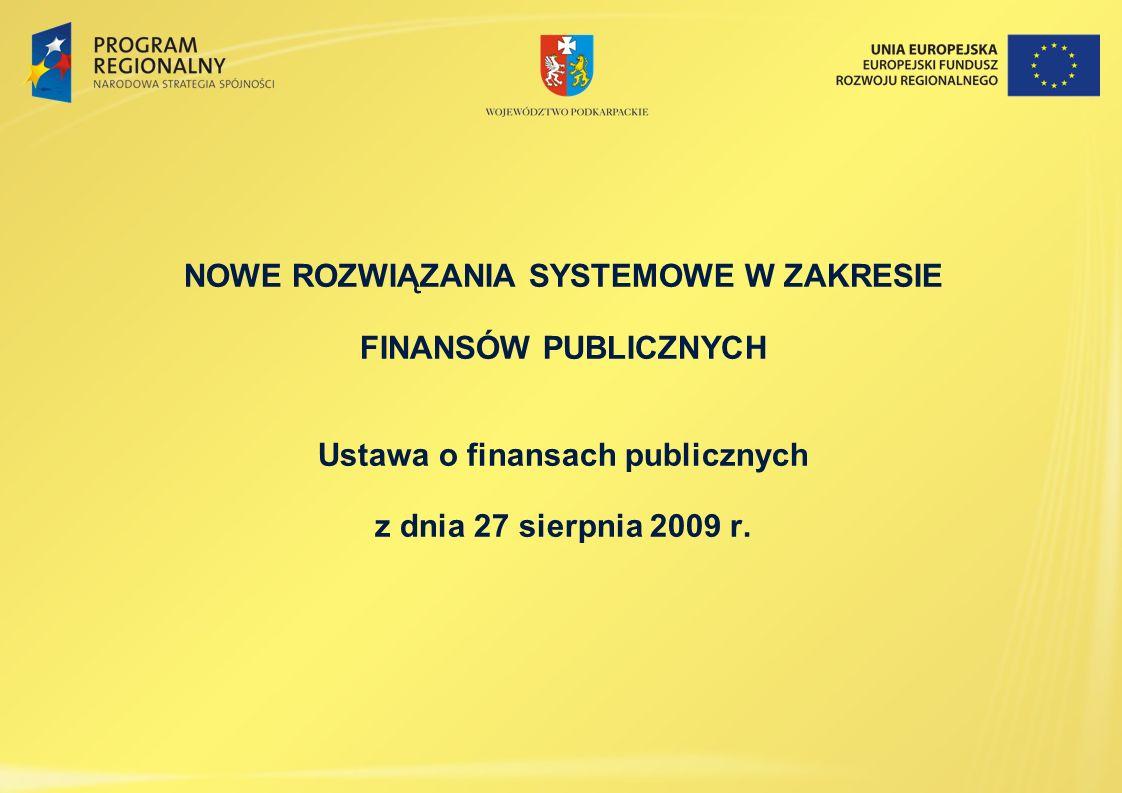 NOWE ROZWIĄZANIA SYSTEMOWE W ZAKRESIE FINANSÓW PUBLICZNYCH Ustawa o finansach publicznych z dnia 27 sierpnia 2009 r.