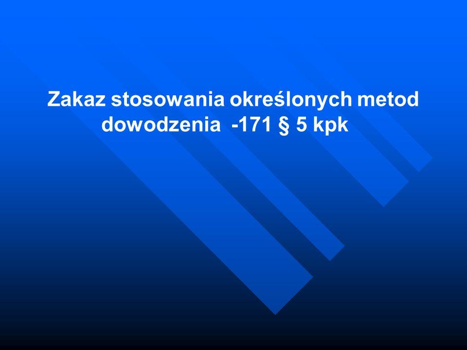 Zakaz stosowania określonych metod dowodzenia -171 § 5 kpk
