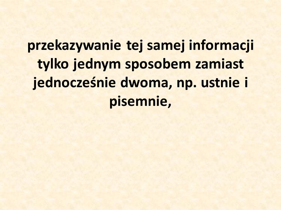 przekazywanie tej samej informacji tylko jednym sposobem zamiast jednocześnie dwoma, np.