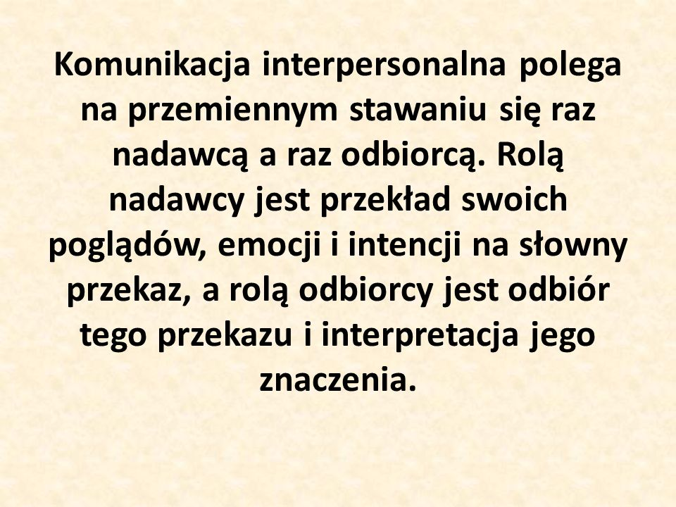 Komunikacja interpersonalna polega na przemiennym stawaniu się raz nadawcą a raz odbiorcą.