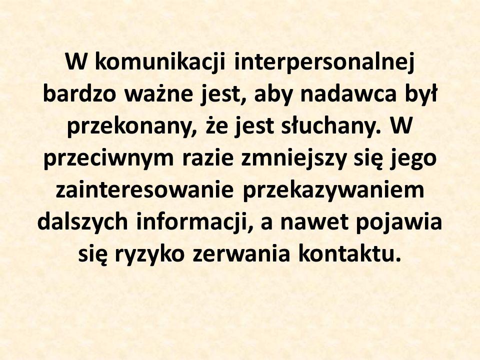 W komunikacji interpersonalnej bardzo ważne jest, aby nadawca był przekonany, że jest słuchany.
