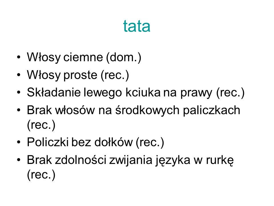tata Włosy ciemne (dom.) Włosy proste (rec.)