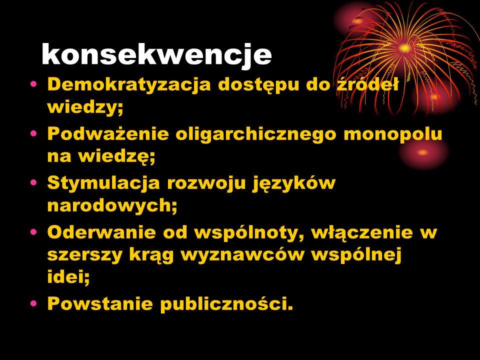 konsekwencje Demokratyzacja dostępu do źródeł wiedzy;