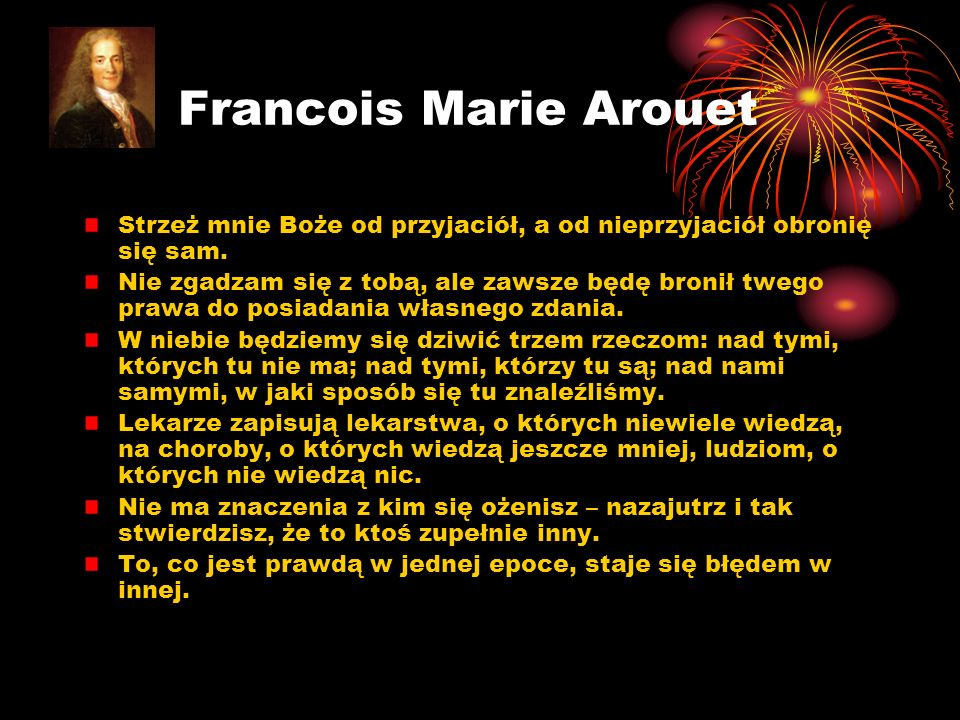 Francois Marie Arouet Strzeż mnie Boże od przyjaciół, a od nieprzyjaciół obronię się sam.