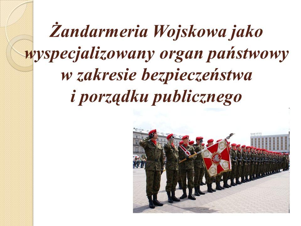 Żandarmeria Wojskowa jako wyspecjalizowany organ państwowy w zakresie bezpieczeństwa i porządku publicznego