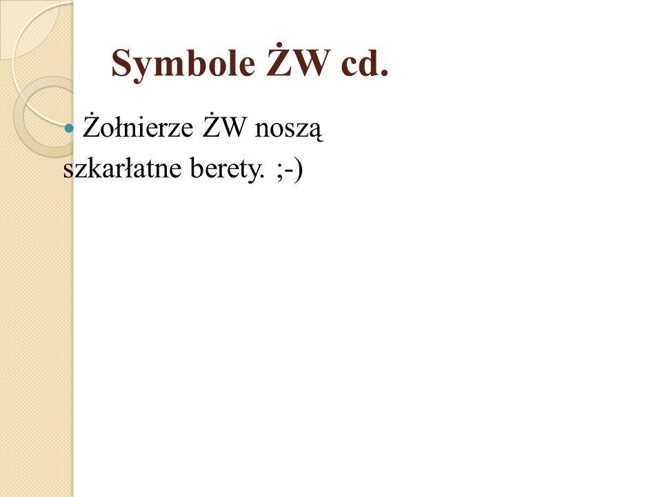 Symbole ŻW cd. Żołnierze ŻW noszą szkarłatne berety. ;-)
