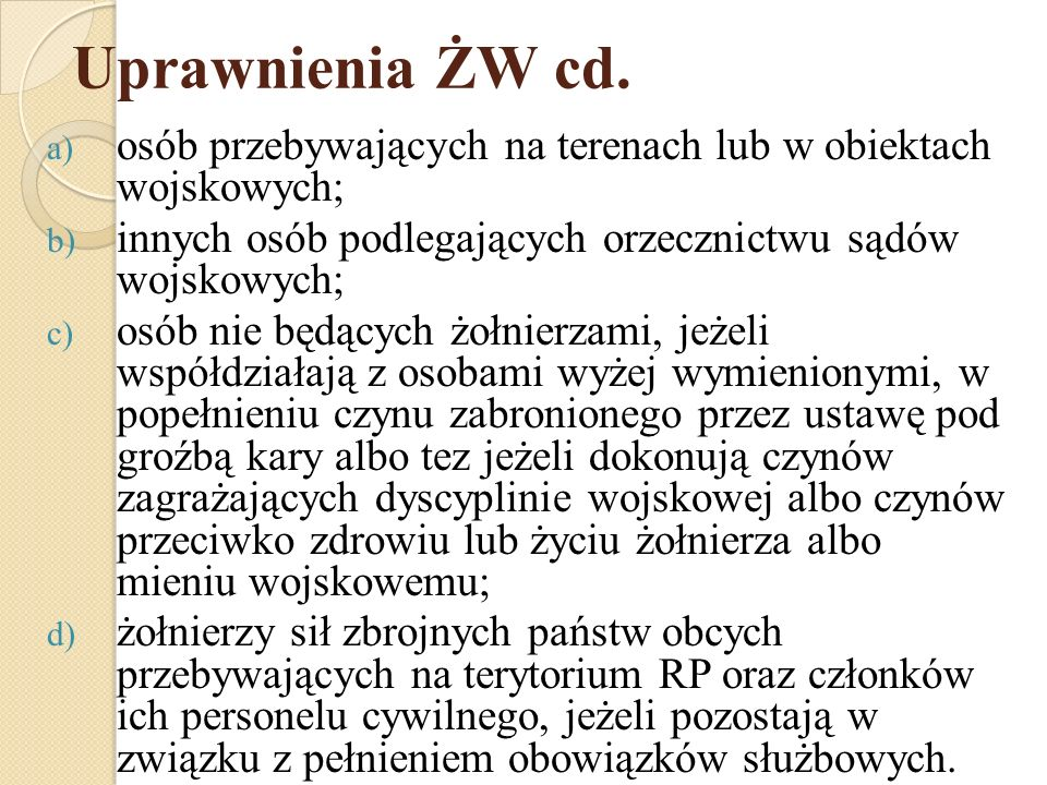 Uprawnienia ŻW cd. osób przebywających na terenach lub w obiektach wojskowych; innych osób podlegających orzecznictwu sądów wojskowych;