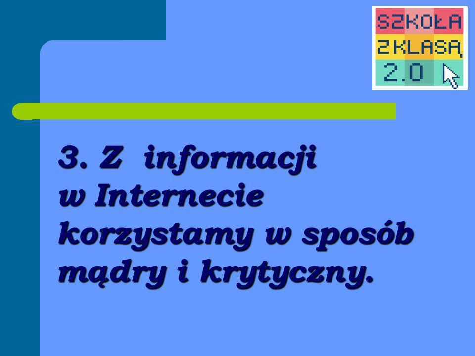 3. Z informacji w Internecie korzystamy w sposób mądry i krytyczny.