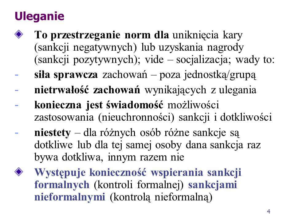 Uleganie To przestrzeganie norm dla uniknięcia kary (sankcji negatywnych) lub uzyskania nagrody (sankcji pozytywnych); vide – socjalizacja; wady to: