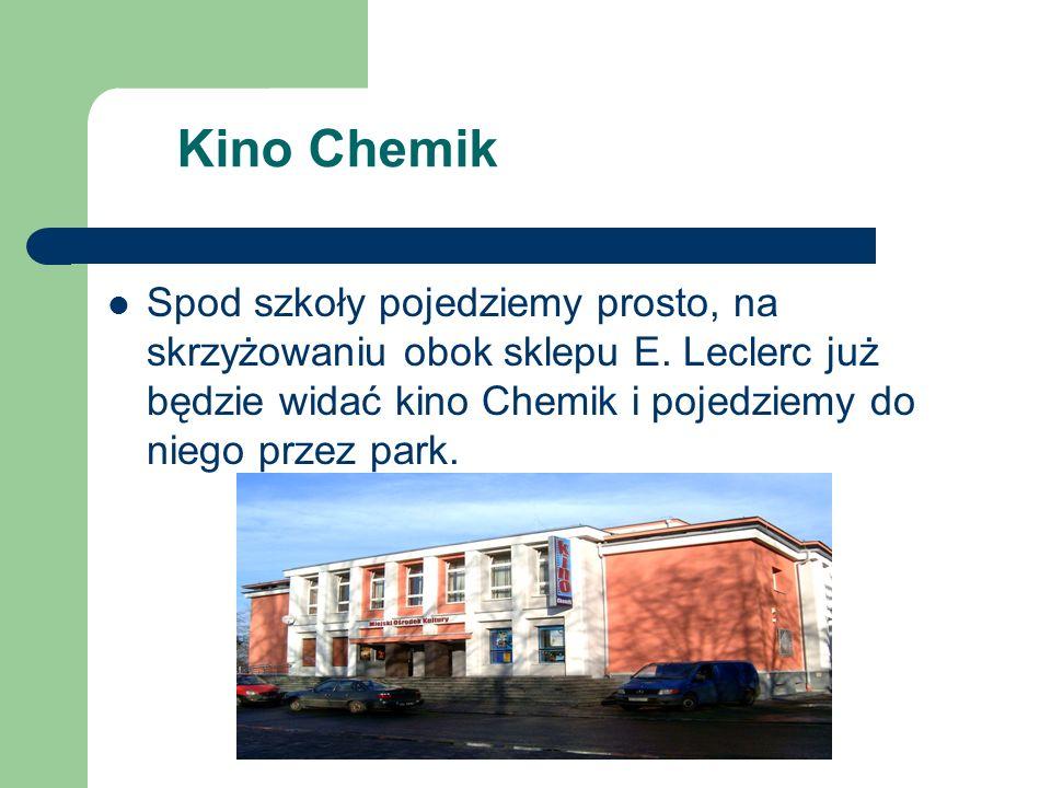 Kino Chemik Spod szkoły pojedziemy prosto, na skrzyżowaniu obok sklepu E.