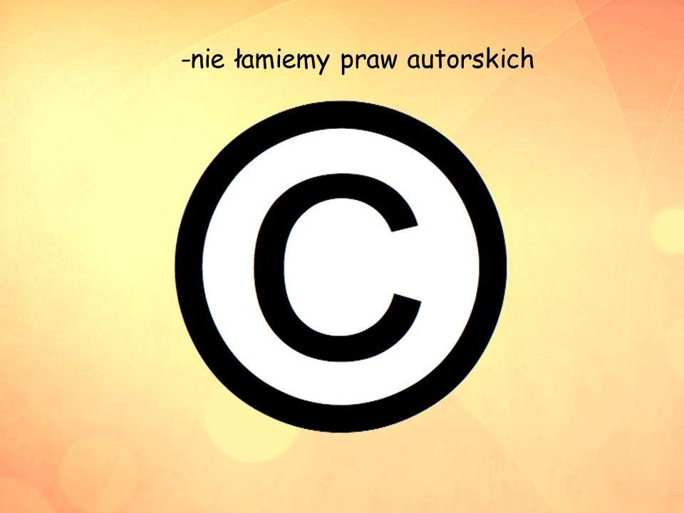 -nie łamiemy praw autorskich
