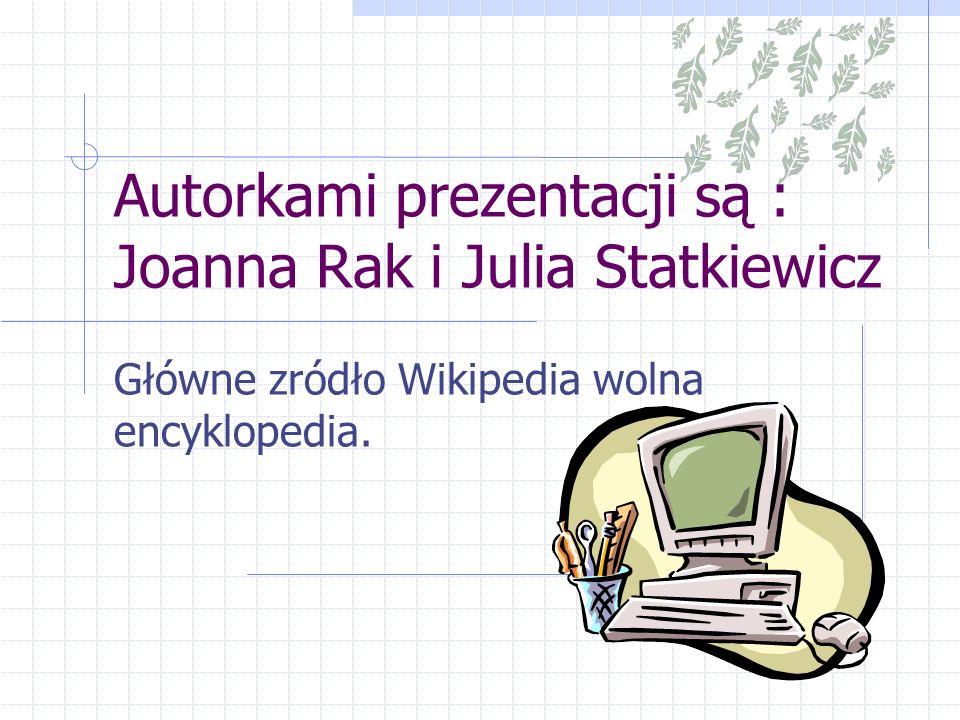 Autorkami prezentacji są : Joanna Rak i Julia Statkiewicz