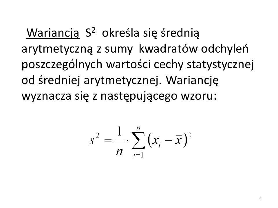 Wariancją S2 określa się średnią arytmetyczną z sumy kwadratów odchyleń poszczególnych wartości cechy statystycznej od średniej arytmetycznej.