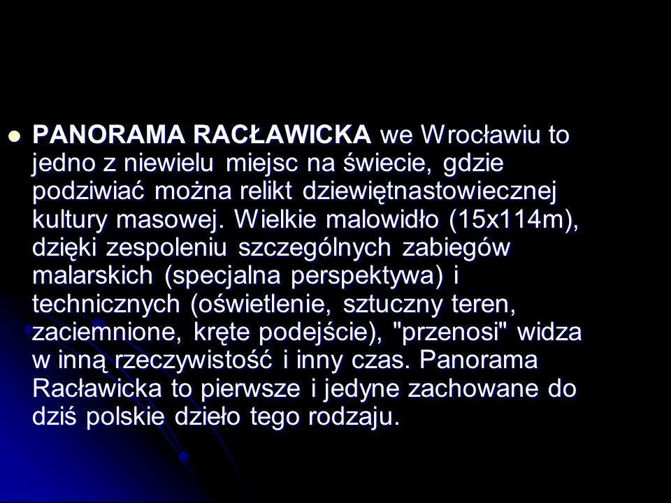 PANORAMA RACŁAWICKA we Wrocławiu to jedno z niewielu miejsc na świecie, gdzie podziwiać można relikt dziewiętnastowiecznej kultury masowej.
