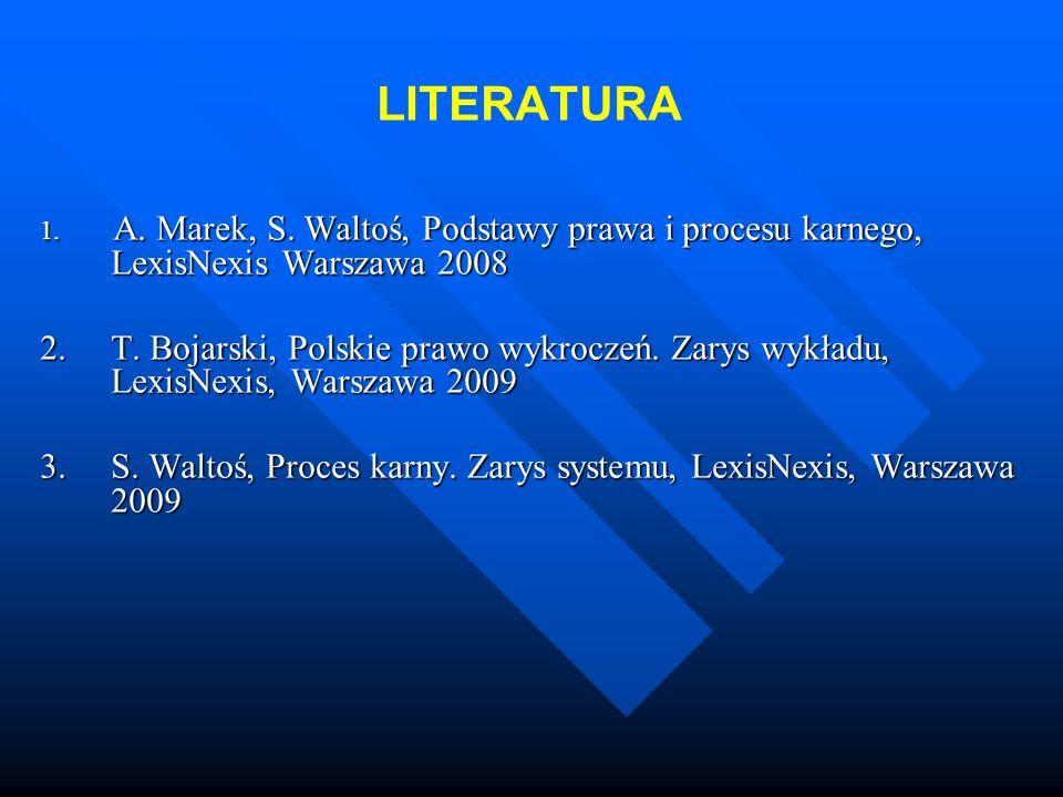 LITERATURA 1. A. Marek, S. Waltoś, Podstawy prawa i procesu karnego, LexisNexis Warszawa 2008.