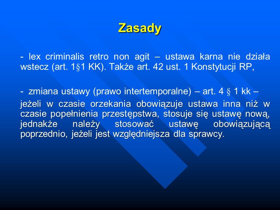 Zasady - lex criminalis retro non agit – ustawa karna nie działa wstecz (art. 1§1 KK). Także art. 42 ust. 1 Konstytucji RP,