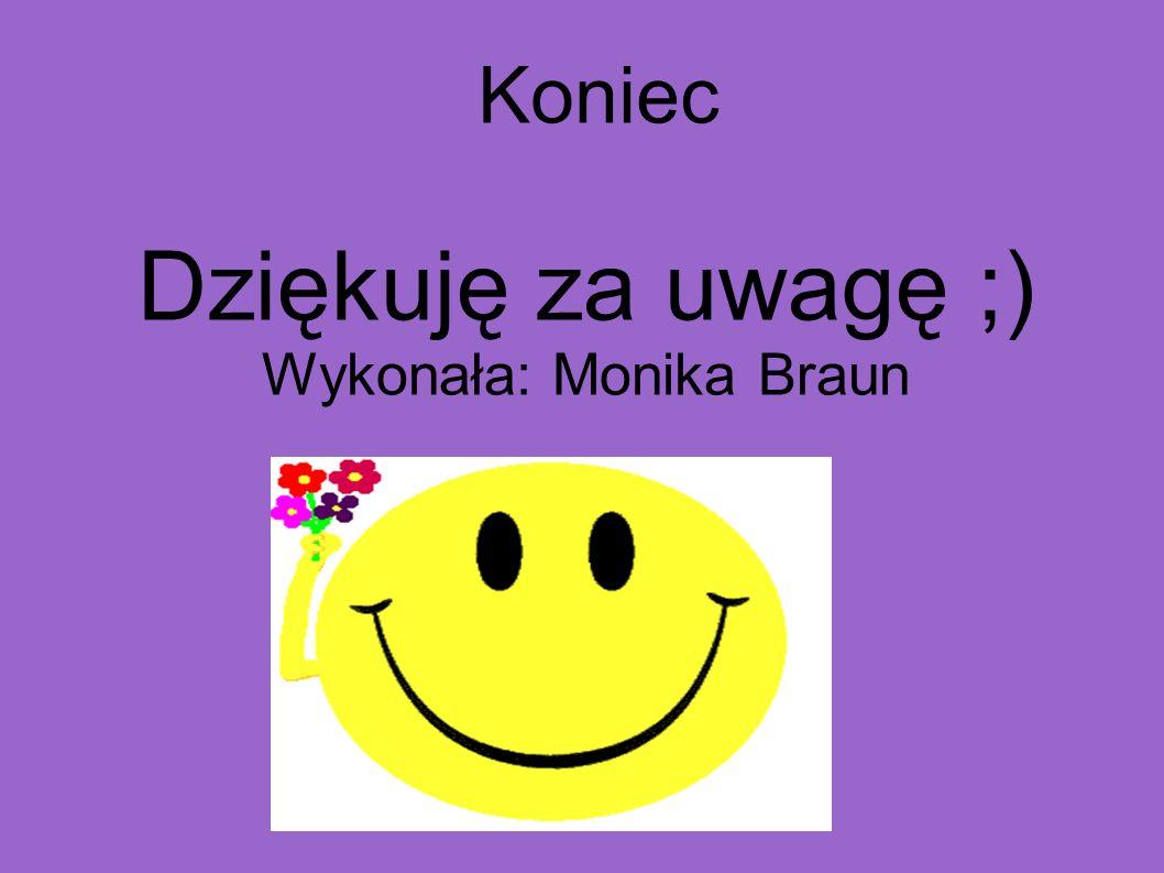 Dziękuję za uwagę ;) Wykonała: Monika Braun