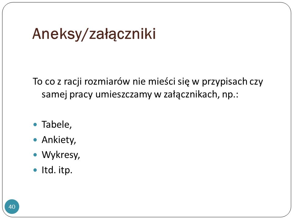 Aneksy/załączniki To co z racji rozmiarów nie mieści się w przypisach czy samej pracy umieszczamy w załącznikach, np.: