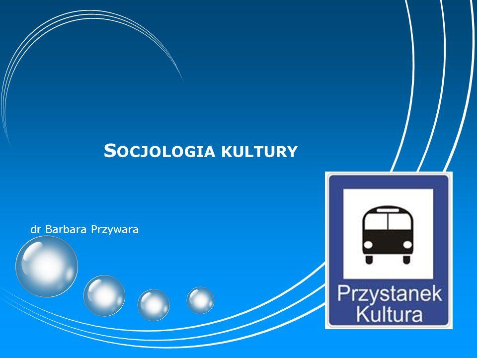 Socjologia kultury dr Barbara Przywara