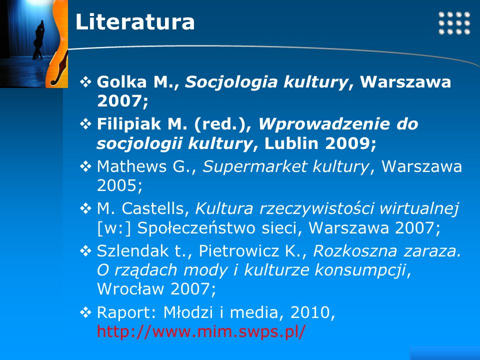 Literatura Golka M., Socjologia kultury, Warszawa 2007;
