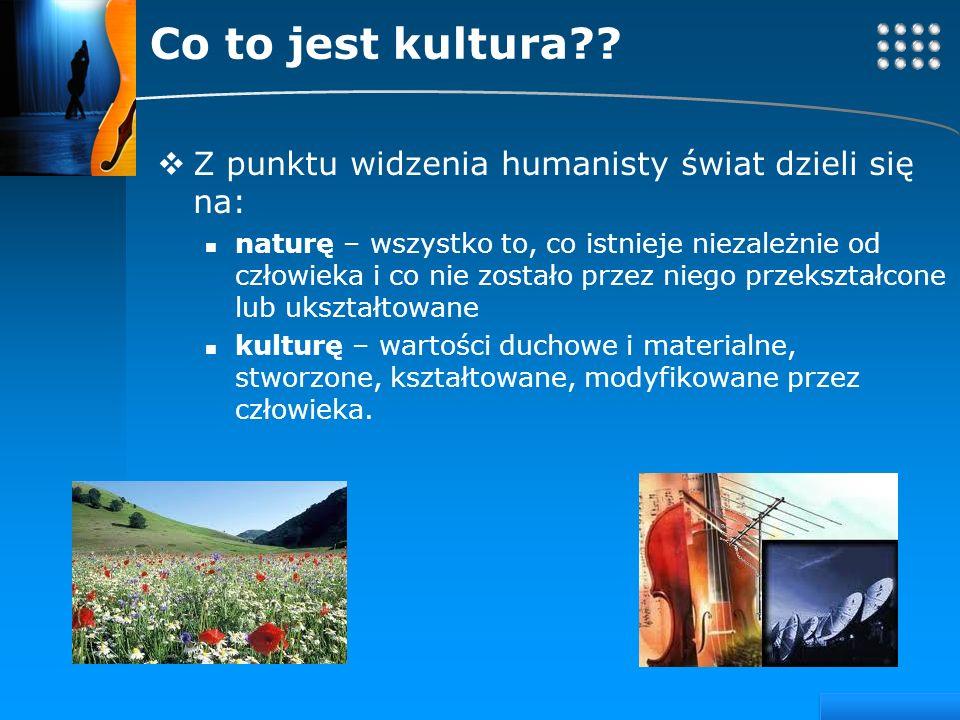 Co to jest kultura Z punktu widzenia humanisty świat dzieli się na: