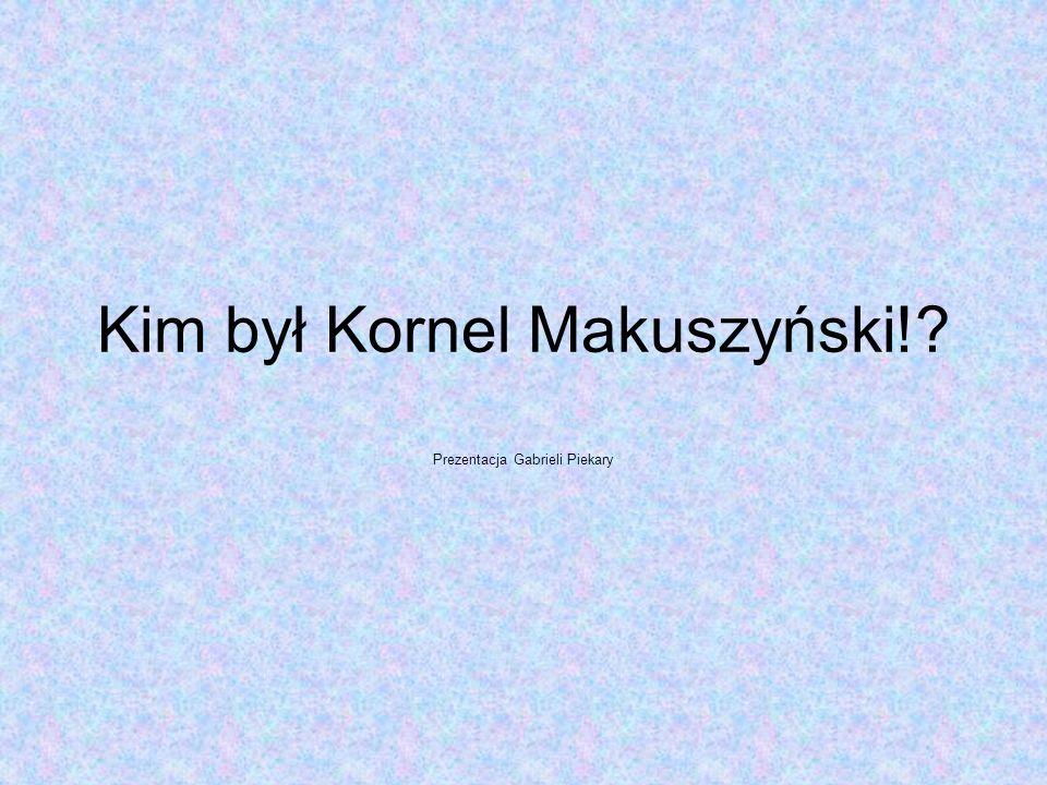 Kim był Kornel Makuszyński!