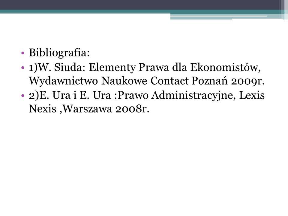 Bibliografia: 1)W. Siuda: Elementy Prawa dla Ekonomistów, Wydawnictwo Naukowe Contact Poznań 2009r.