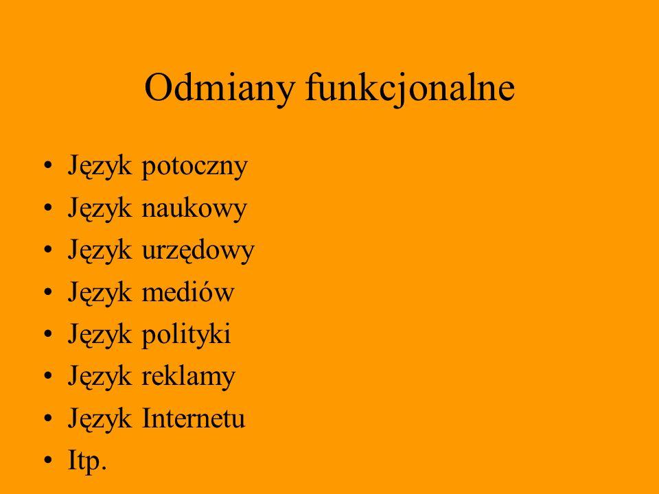 Odmiany funkcjonalne Język potoczny Język naukowy Język urzędowy