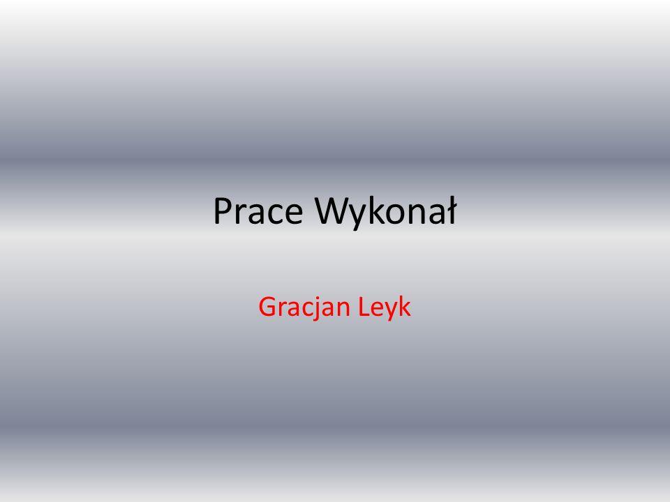 Prace Wykonał Gracjan Leyk