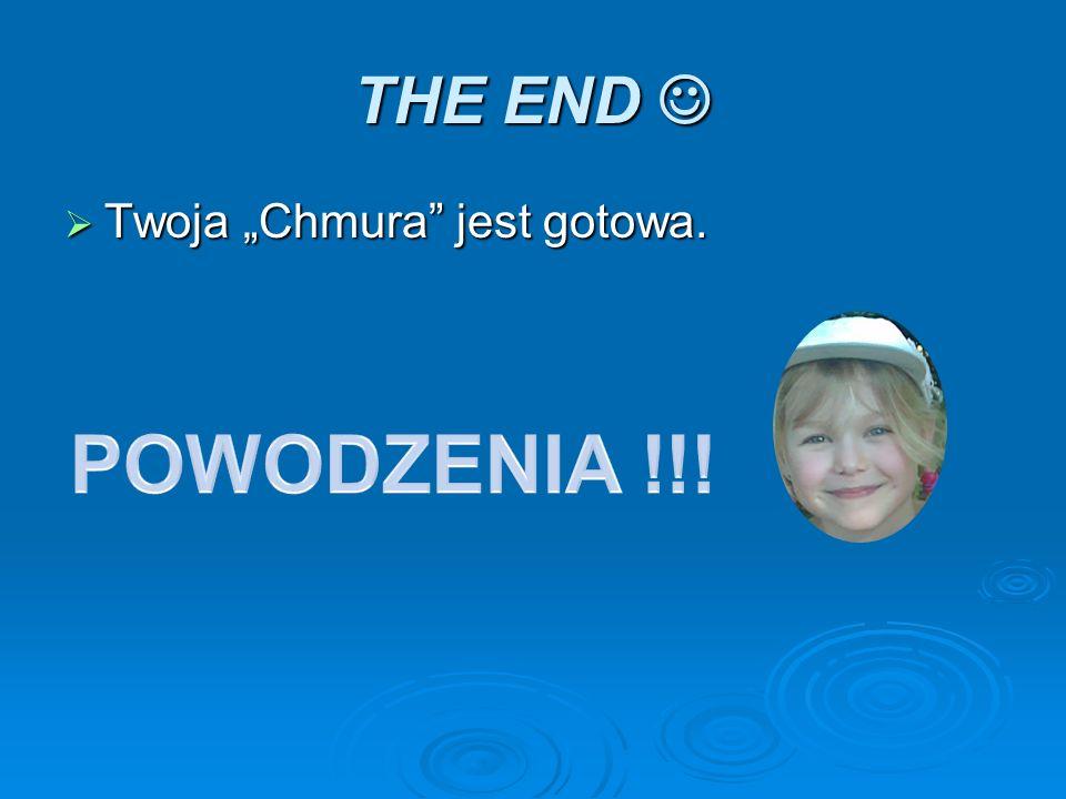 """THE END  Twoja """"Chmura jest gotowa. POWODZENIA !!!"""