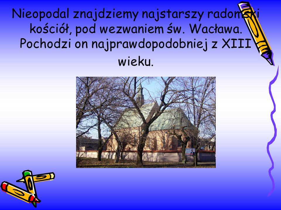 Nieopodal znajdziemy najstarszy radomski kościół, pod wezwaniem św