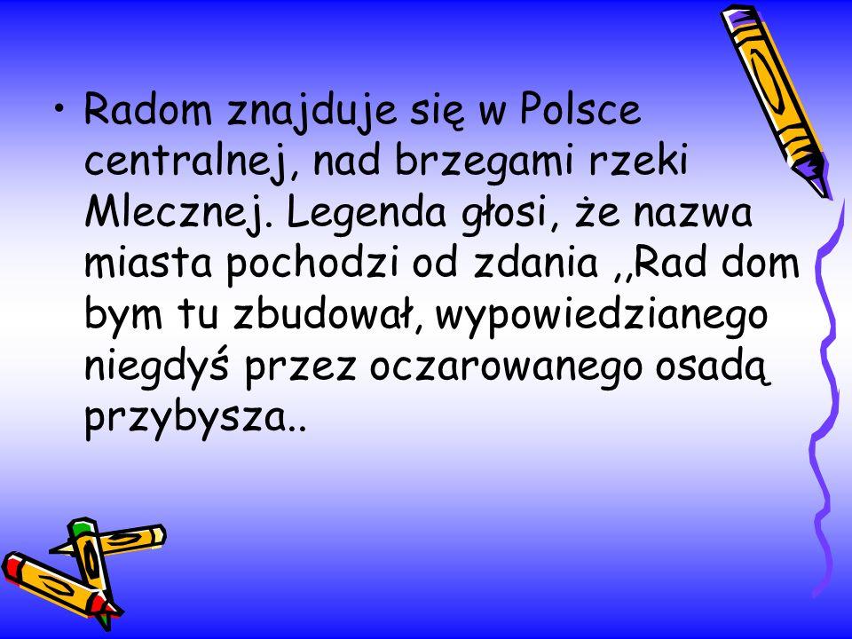 Radom znajduje się w Polsce centralnej, nad brzegami rzeki Mlecznej