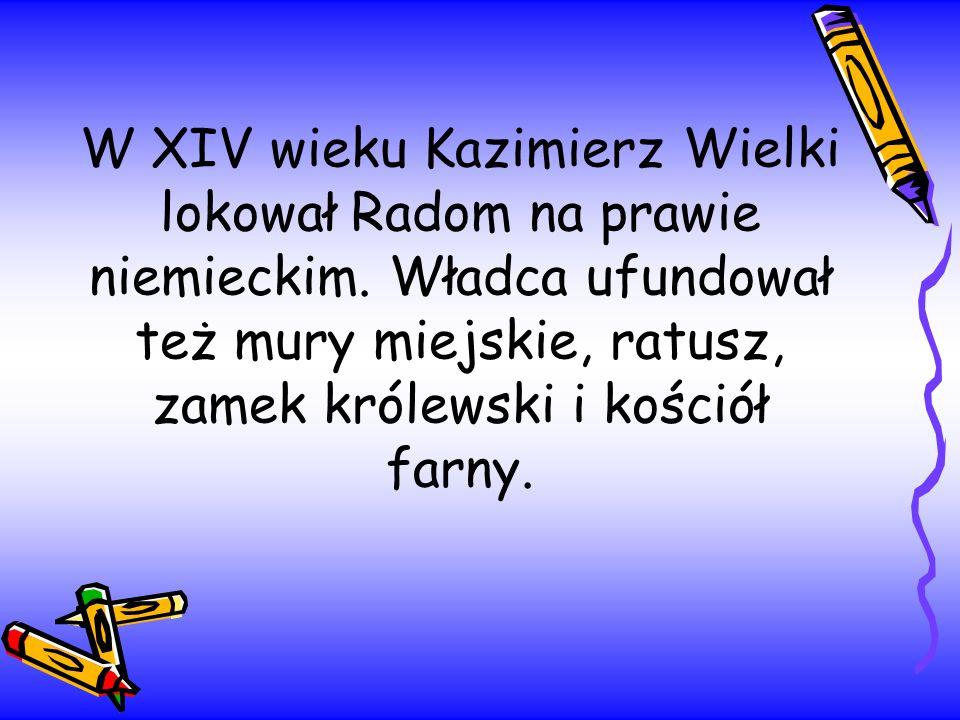W XIV wieku Kazimierz Wielki lokował Radom na prawie niemieckim