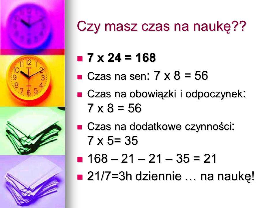 Czy masz czas na naukę 7 x 24 = 168 168 – 21 – 21 – 35 = 21