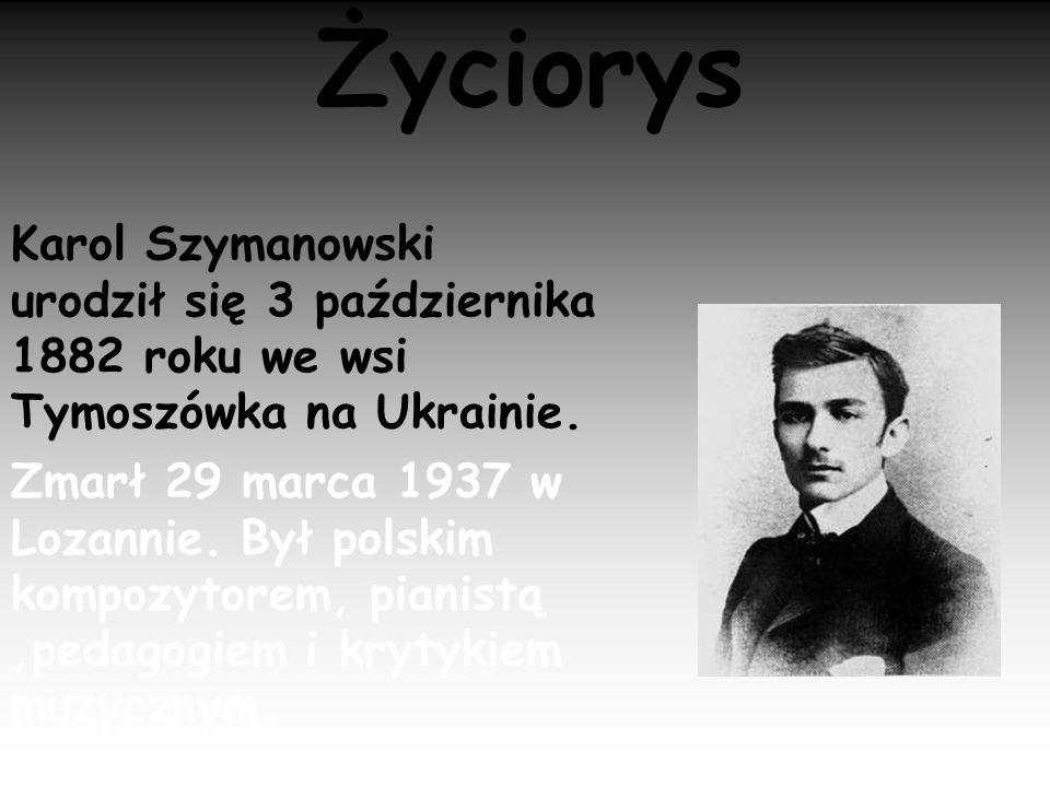 ŻyciorysKarol Szymanowski urodził się 3 października 1882 roku we wsi Tymoszówka na Ukrainie.