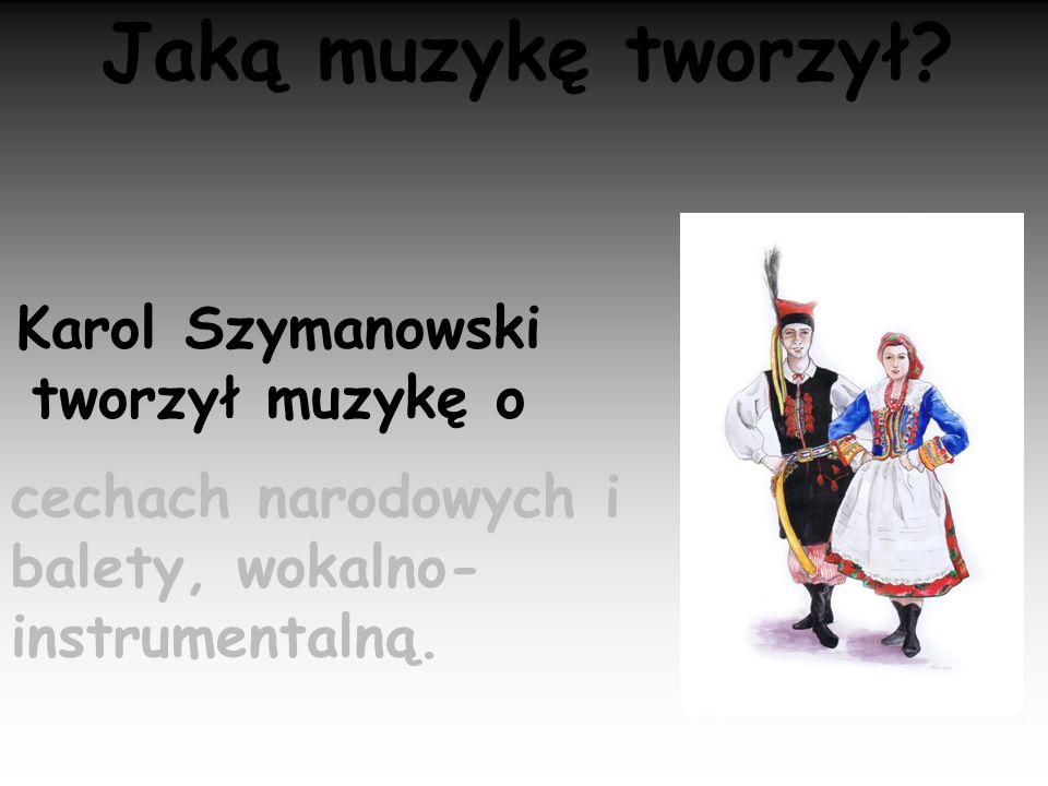 Karol Szymanowski tworzył muzykę o