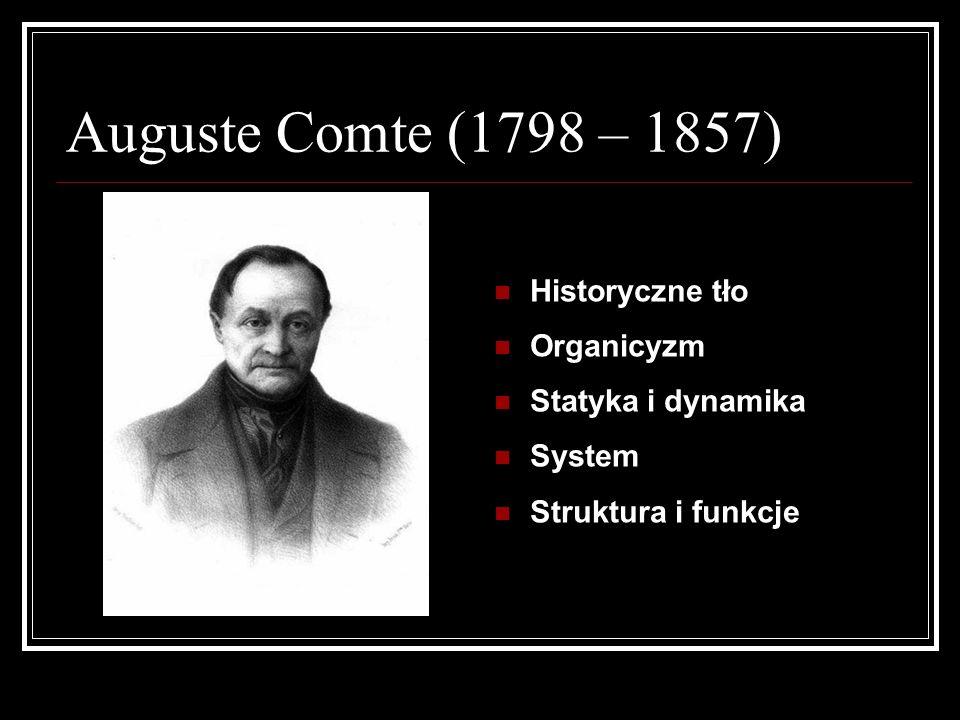 Auguste Comte (1798 – 1857) Historyczne tło Organicyzm