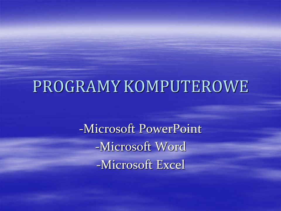 -Microsoft PowerPoint -Microsoft Word -Microsoft Excel
